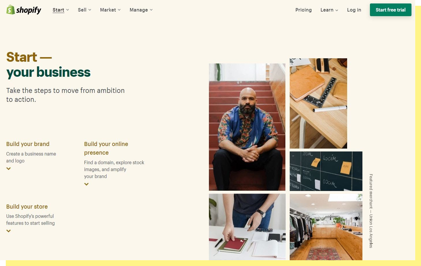 """An image of the Shopify homepage. The main text reads: """"Start your business."""" There is marketing text on the left side of the screen, with a collage of images on the right showing small business activity."""